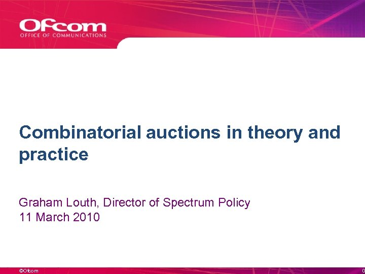 Combinatorial auctions in theory and practice Graham Louth, Director of Spectrum Policy 11 March