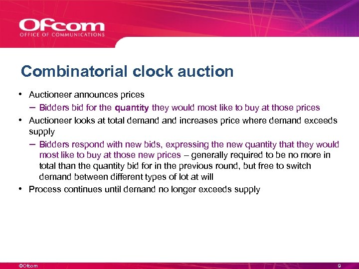 Combinatorial clock auction • Auctioneer announces prices – Bidders bid for the quantity they