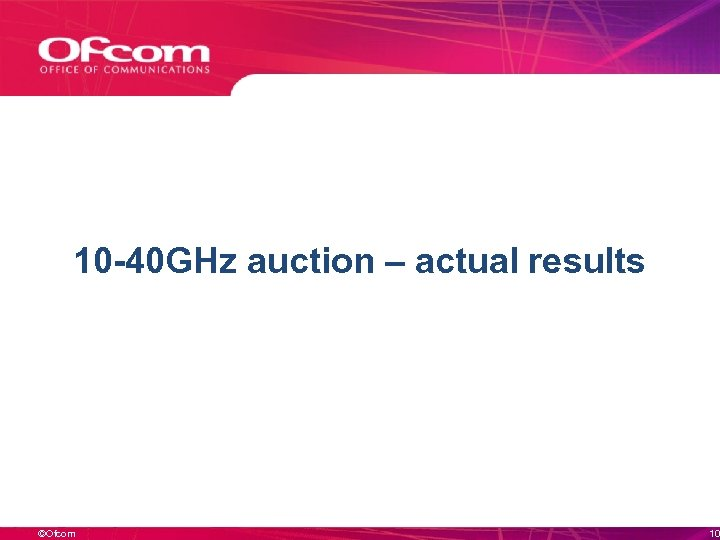 10 -40 GHz auction – actual results ©Ofcom 10
