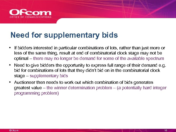 Need for supplementary bids • If bidders interested in particular combinations of lots, rather