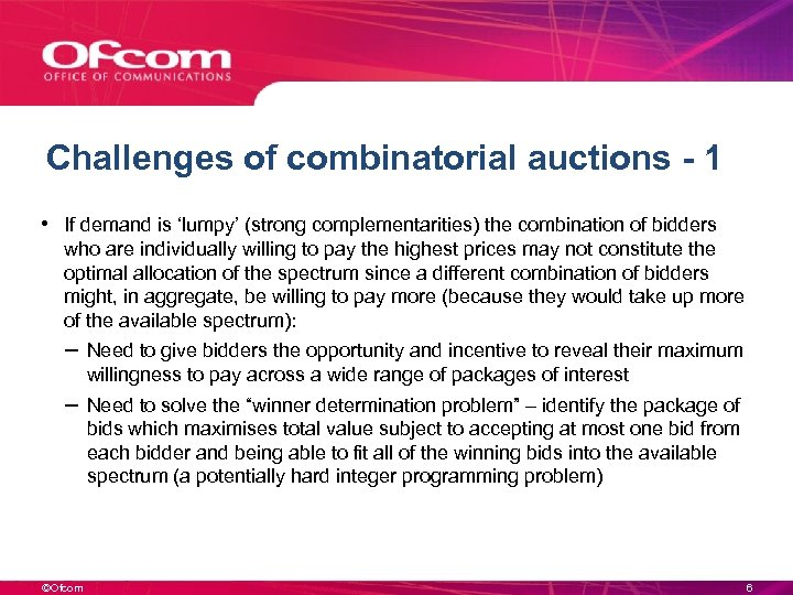 Challenges of combinatorial auctions - 1 • If demand is 'lumpy' (strong complementarities) the