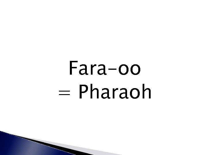 Fara-oo = Pharaoh
