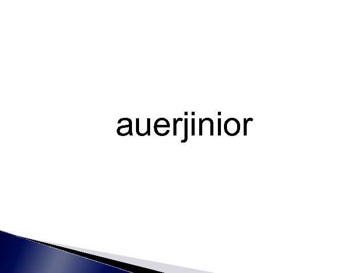 auerjinior
