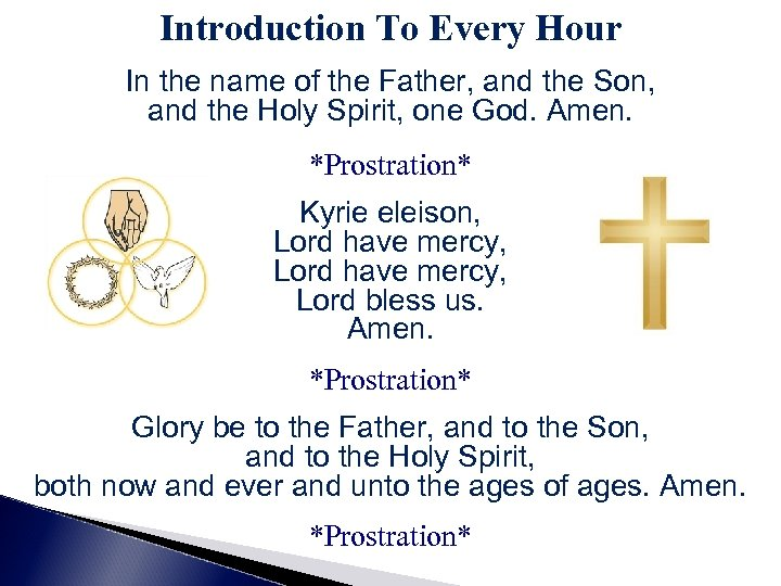 Introduction To Every Hour In the name of the Father, and the Son, and