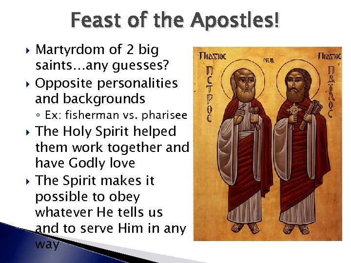 Feast of the Apostles! Martyrdom of 2 big saints…any guesses? Opposite personalities and backgrounds