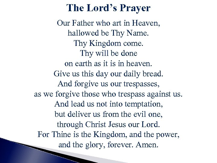 The Lord's Prayer Our Father who art in Heaven, hallowed be Thy Name. Thy