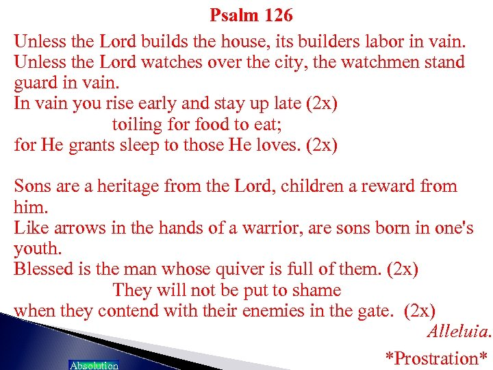 Psalm 126 Unless the Lord builds the house, its builders labor in vain. Unless