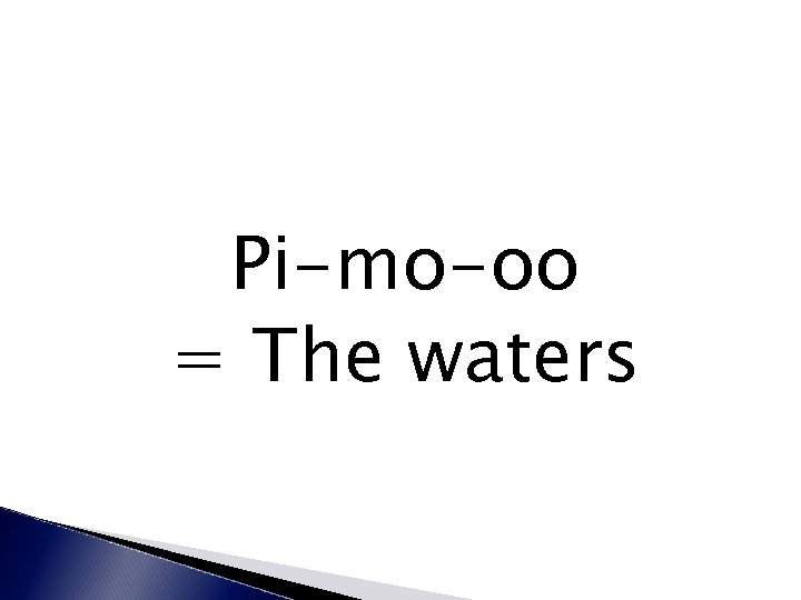 Pi-mo-oo = The waters