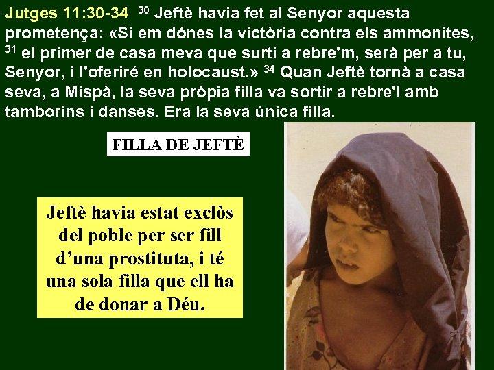 Jutges 11: 30 -34 30 Jeftè havia fet al Senyor aquesta prometença: «Si em