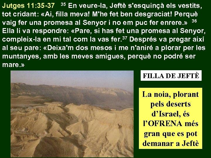 Jutges 11: 35 -37 35 En veure-la, Jeftè s'esquinçà els vestits, tot cridant: «Ai,