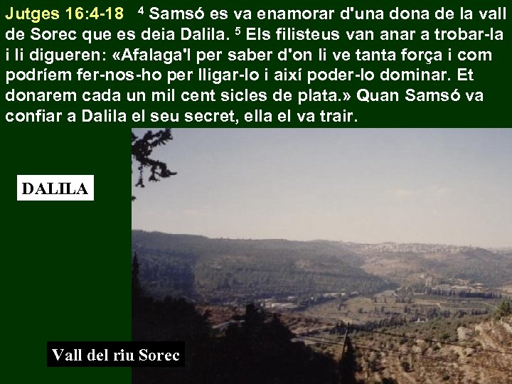 Jutges 16: 4 -18 4 Samsó es va enamorar d'una dona de la vall