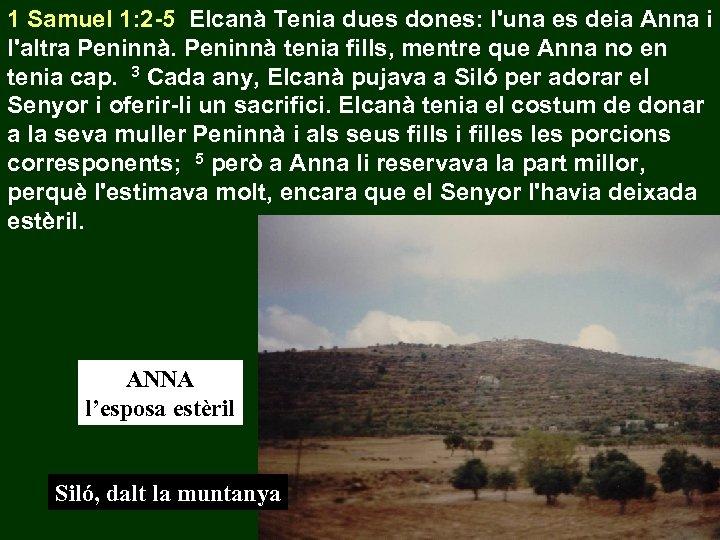 1 Samuel 1: 2 -5 Elcanà Tenia dues dones: l'una es deia Anna i