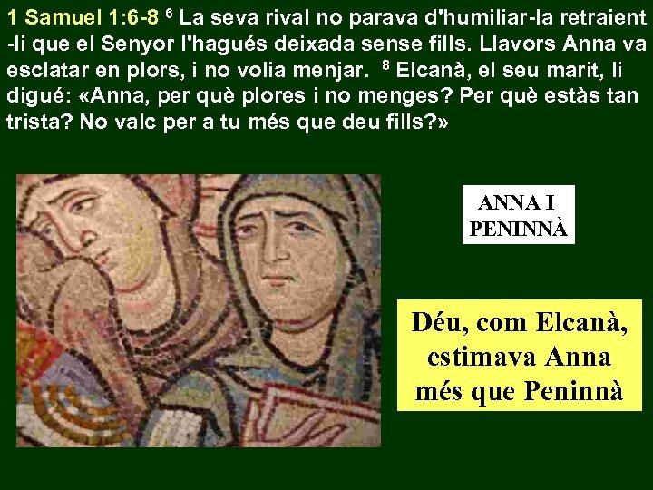 1 Samuel 1: 6 -8 6 La seva rival no parava d'humiliar-la retraient -li