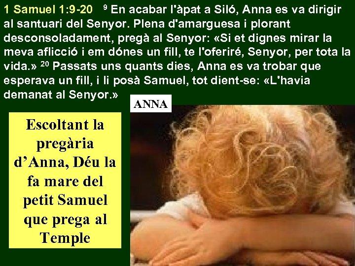 1 Samuel 1: 9 -20 9 En acabar l'àpat a Siló, Anna es va