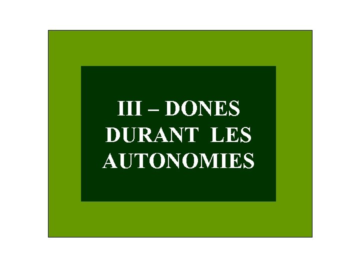 III – DONES DURANT LES AUTONOMIES