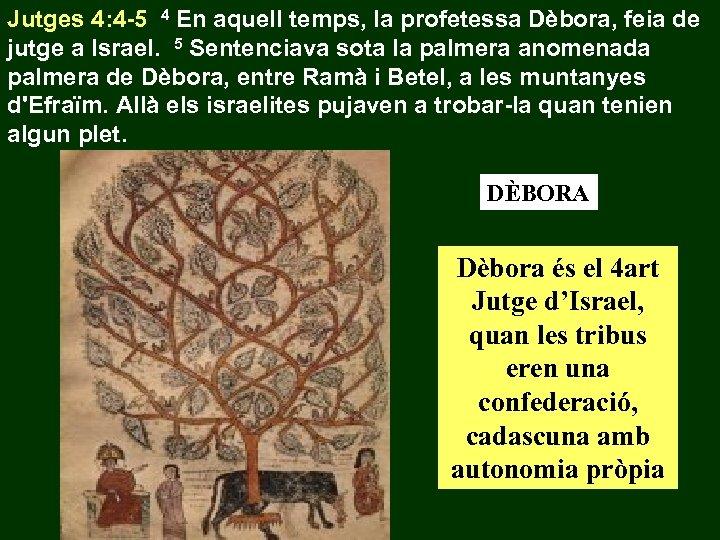 Jutges 4: 4 -5 4 En aquell temps, la profetessa Dèbora, feia de jutge