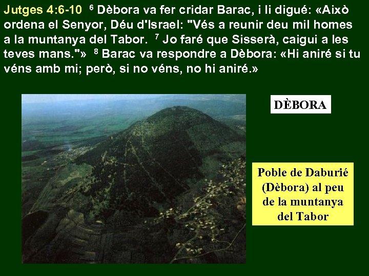 Jutges 4: 6 -10 6 Dèbora va fer cridar Barac, i li digué: «Això