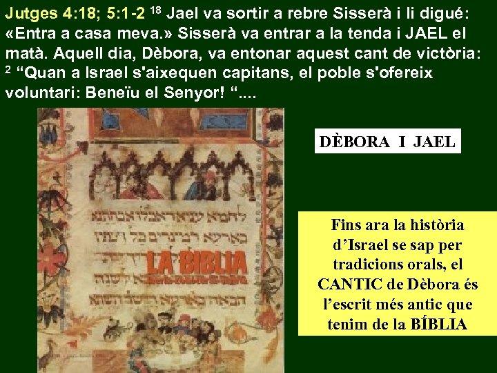 Jutges 4: 18; 5: 1 -2 18 Jael va sortir a rebre Sisserà i