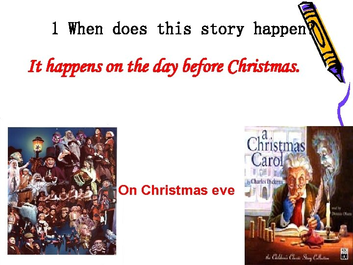1 When does this story happen? It happens on the day before Christmas. On