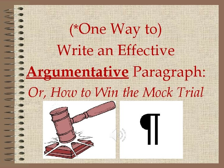 (*One Way to) Write an Effective Argumentative Paragraph: Or, How to Win the Mock