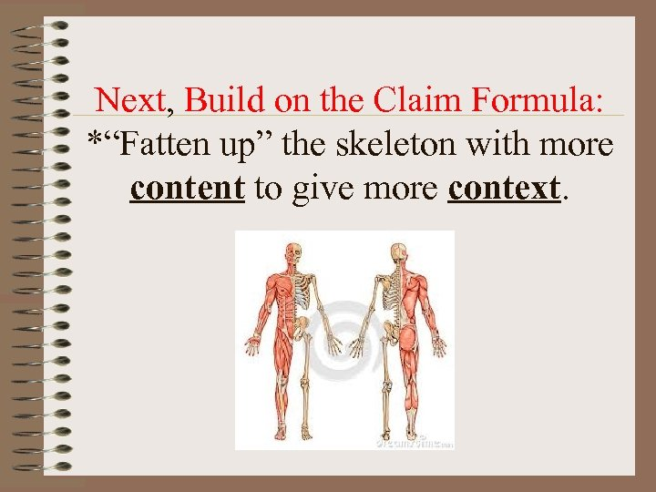 "Next, Build on the Claim Formula: *""Fatten up"" the skeleton with more content to"
