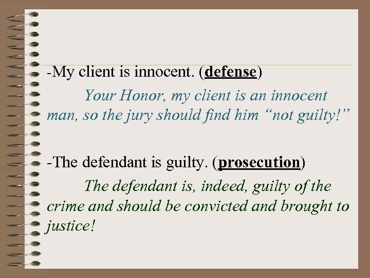 -My client is innocent. (defense) Your Honor, my client is an innocent man, so
