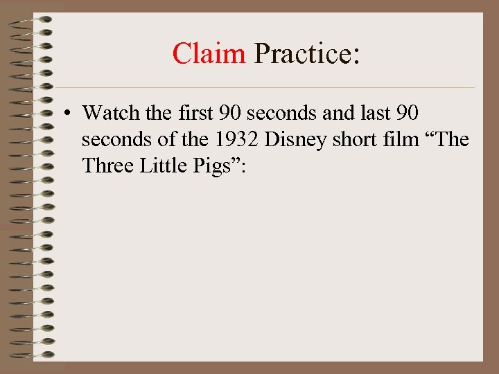 Claim Practice: • Watch the first 90 seconds and last 90 seconds of the
