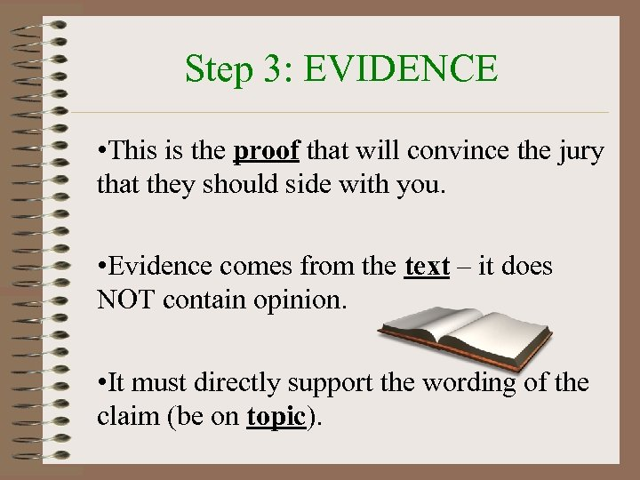 Step 3: EVIDENCE • This is the proof that will convince the jury that