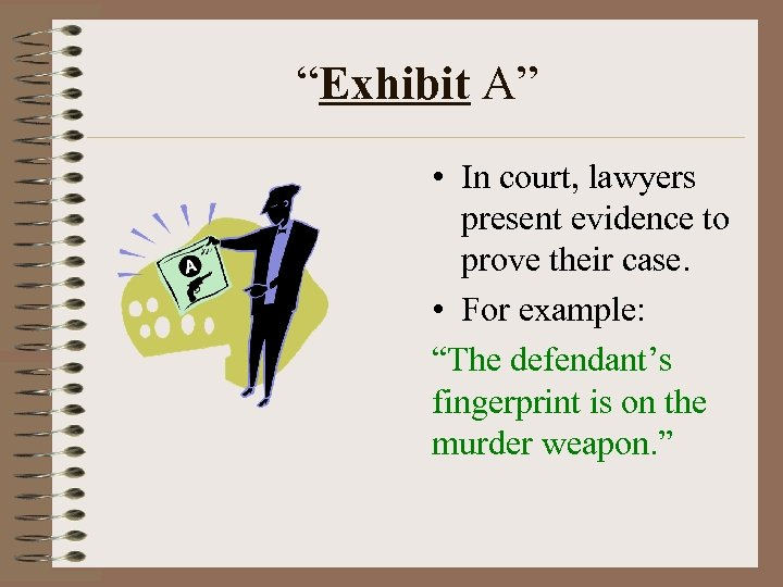 """Exhibit A"" • In court, lawyers present evidence to prove their case. • For"