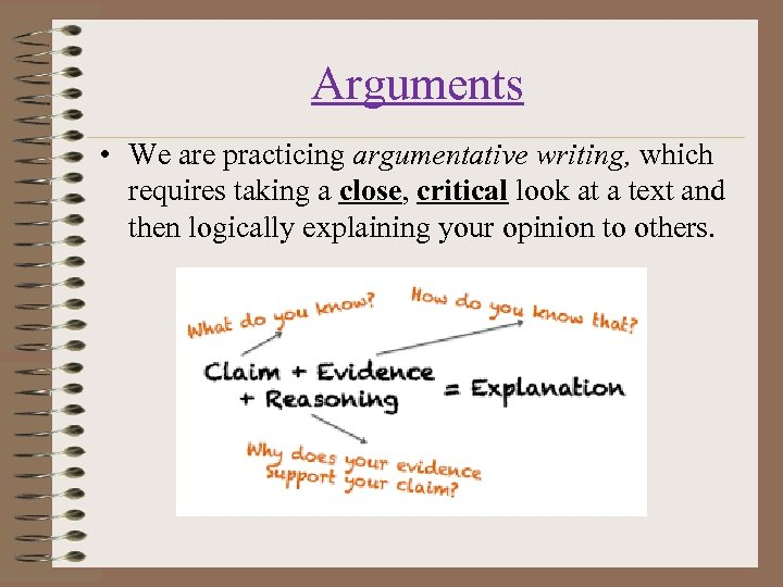 Arguments • We are practicing argumentative writing, which requires taking a close, critical look