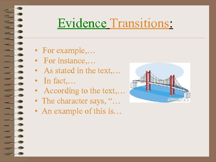 Evidence Transitions: • • For example, … For instance, … As stated in the