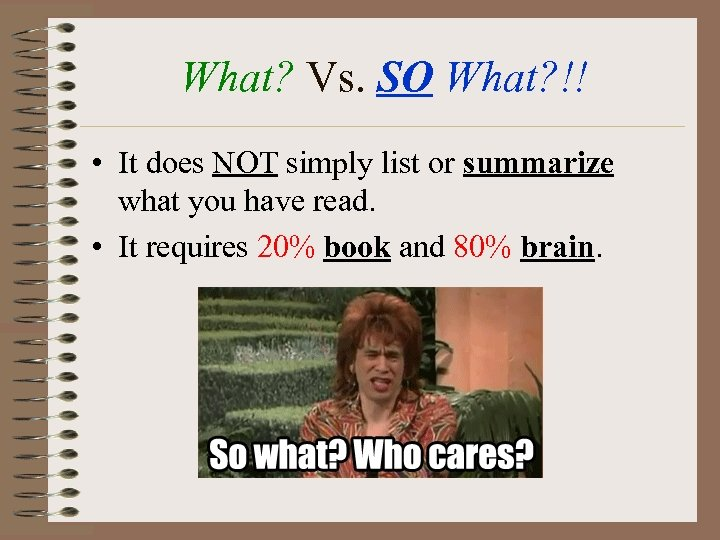 What? Vs. SO What? !! • It does NOT simply list or summarize what