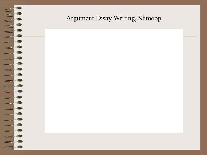 Argument Essay Writing, Shmoop