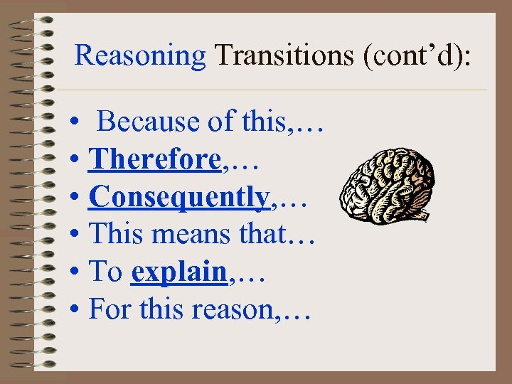 Reasoning Transitions (cont'd): • Because of this, … • Therefore, … • Consequently, …