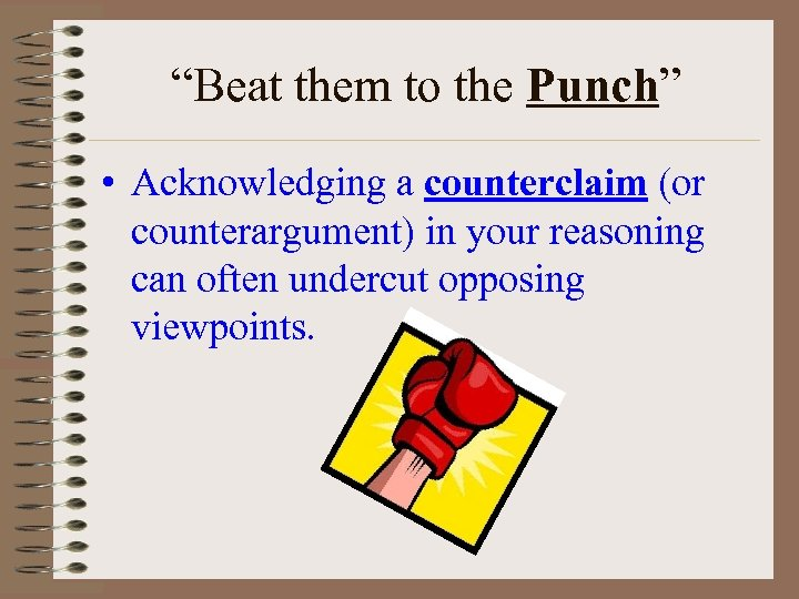 """""""Beat them to the Punch"""" • Acknowledging a counterclaim (or counterargument) in your reasoning"""