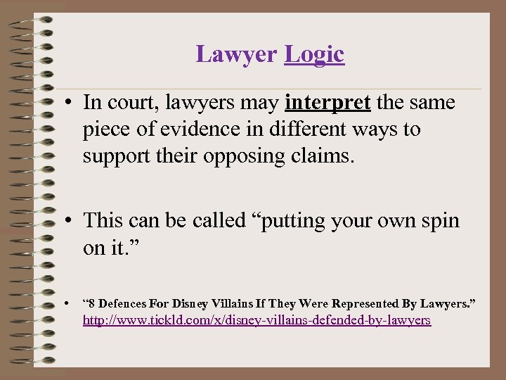 Lawyer Logic • In court, lawyers may interpret the same piece of evidence in