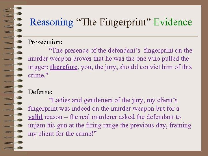 """Reasoning """"The Fingerprint"""" Evidence Prosecution: """"The presence of the defendant's fingerprint on the murder"""
