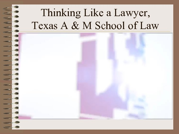 Thinking Like a Lawyer, Texas A & M School of Law