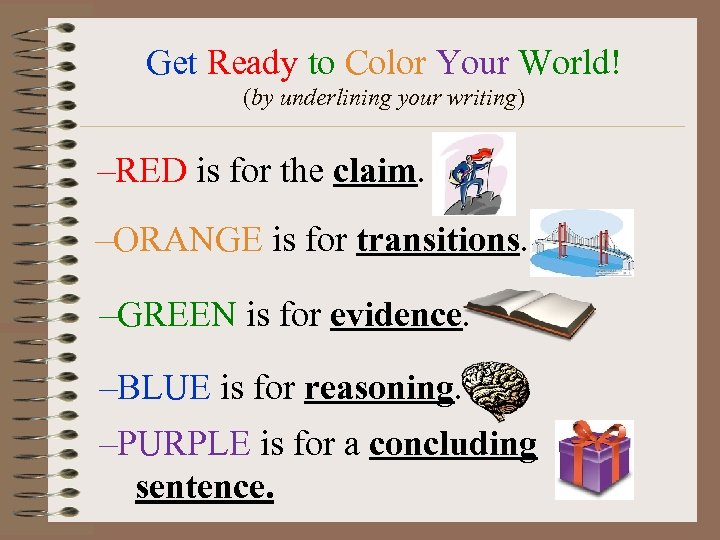 Get Ready to Color Your World! (by underlining your writing) –RED is for the