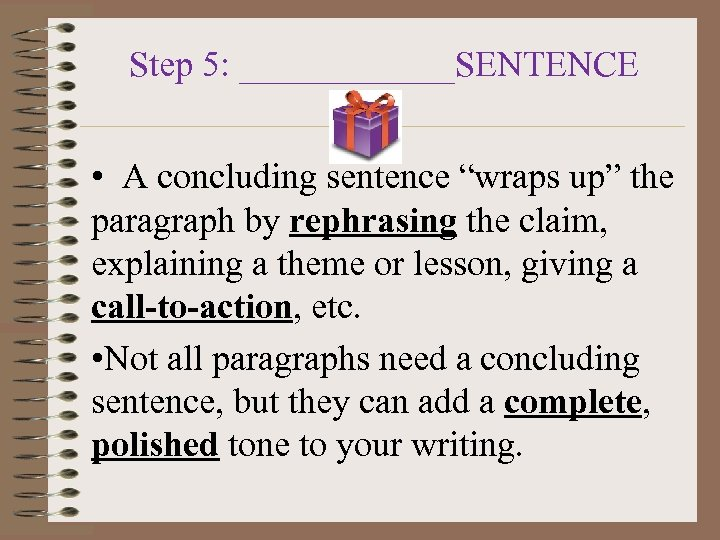 "Step 5: ______SENTENCE • A concluding sentence ""wraps up"" the paragraph by rephrasing the"