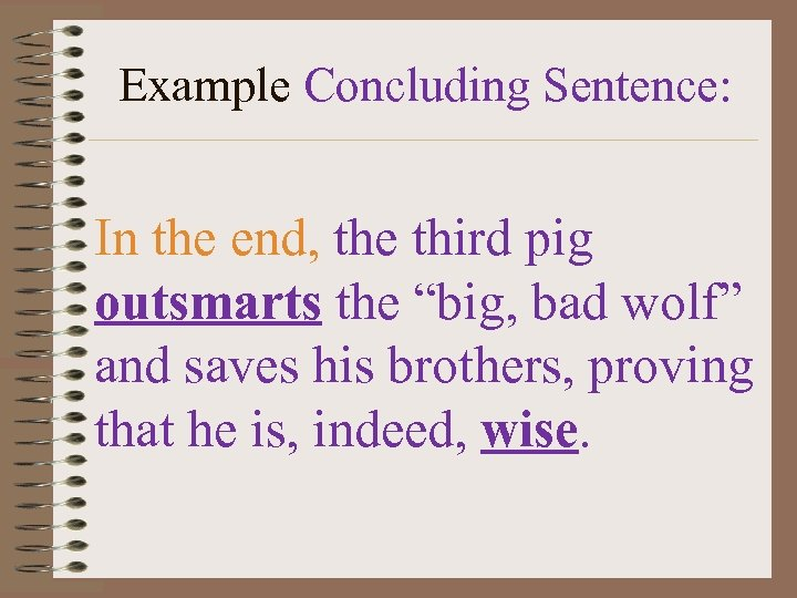 "Example Concluding Sentence: In the end, the third pig outsmarts the ""big, bad wolf"""