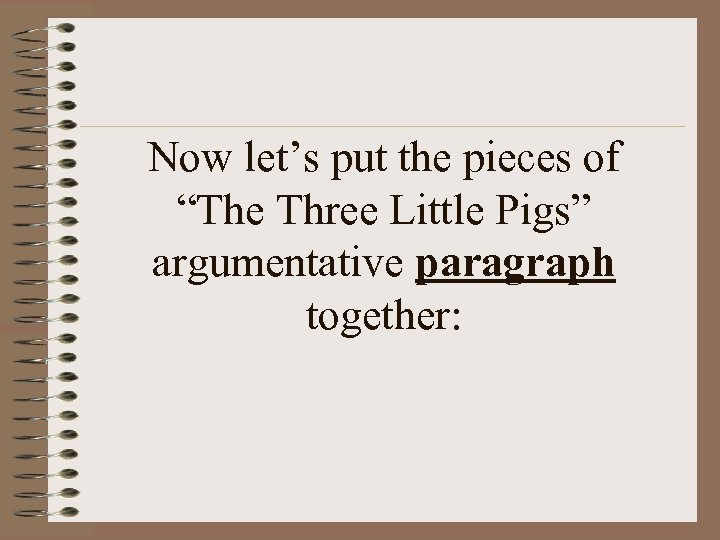 "Now let's put the pieces of ""The Three Little Pigs"" argumentative paragraph together:"