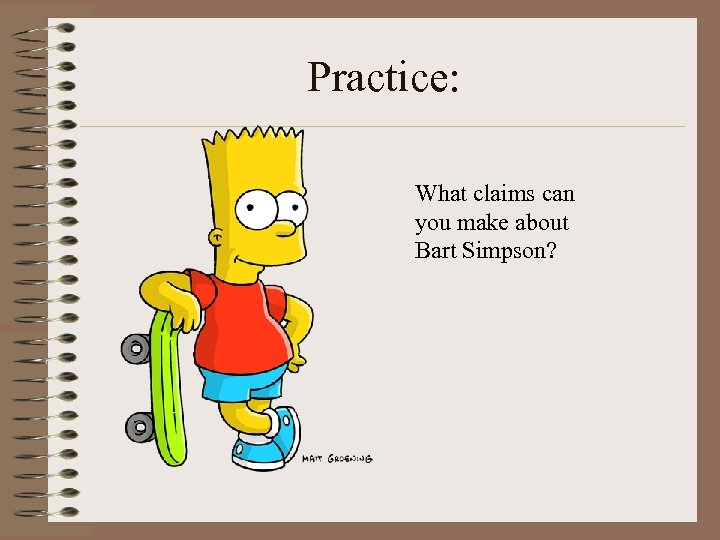 Practice: What claims can you make about Bart Simpson?
