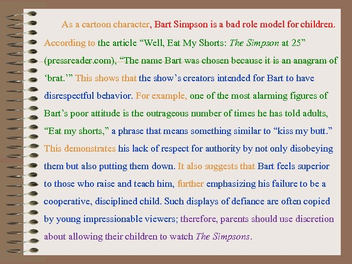 As a cartoon character, Bart Simpson is a bad role model for children. According