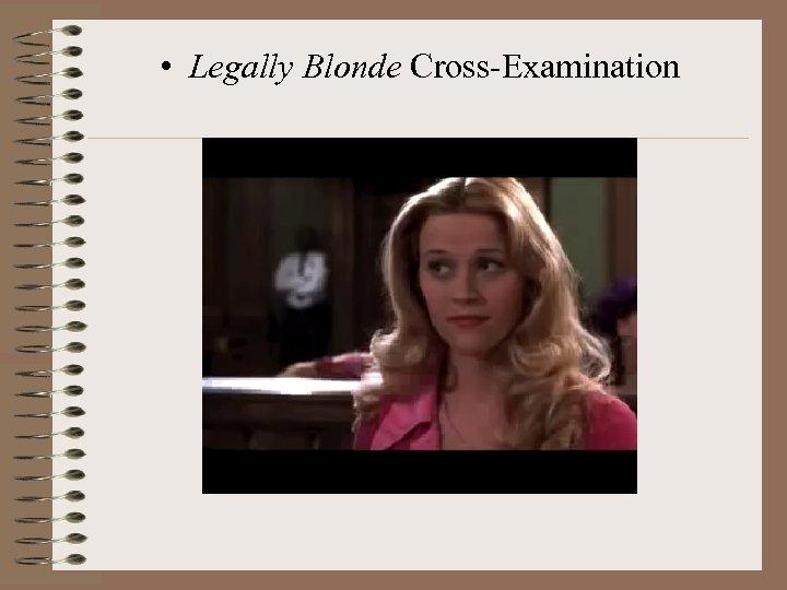 • Legally Blonde Cross-Examination