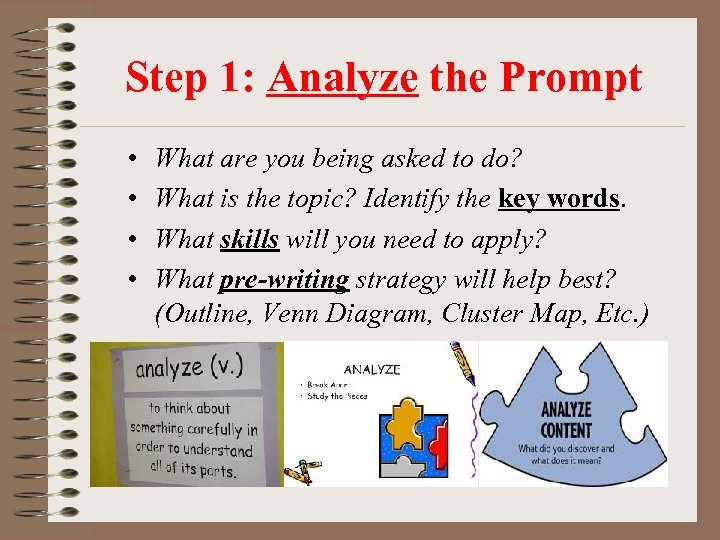 Step 1: Analyze the Prompt • • What are you being asked to do?