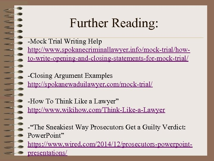 Further Reading: -Mock Trial Writing Help http: //www. spokanecriminallawyer. info/mock-trial/howto-write-opening-and-closing-statements-for-mock-trial/ -Closing Argument Examples http: