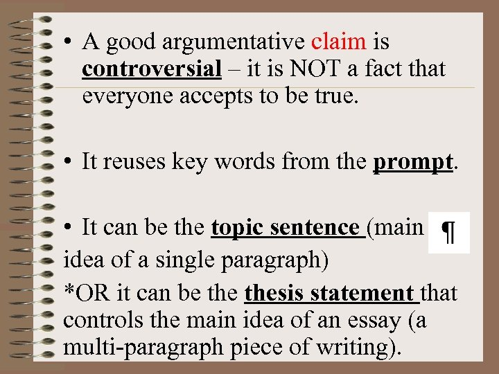 • A good argumentative claim is controversial – it is NOT a fact
