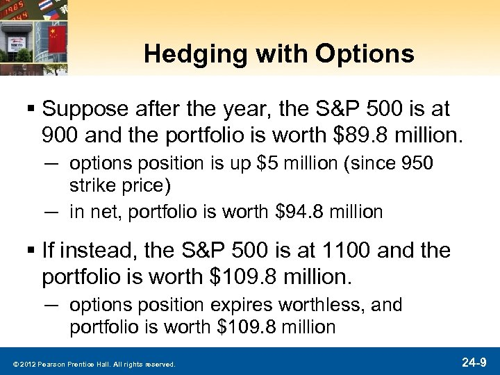 Hedging with Options § Suppose after the year, the S&P 500 is at 900