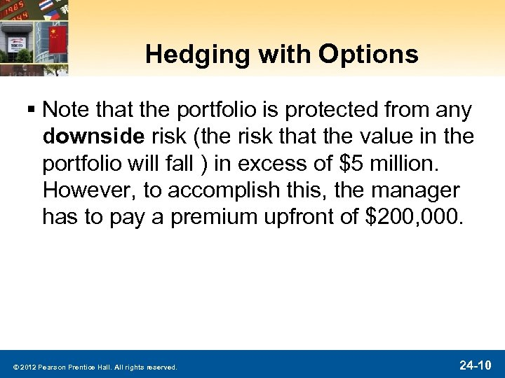 Hedging with Options § Note that the portfolio is protected from any downside risk